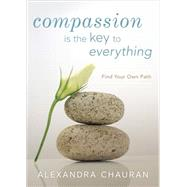 Compassion Is the Key to Everything by Chauran, Alexandra, 9780738746678