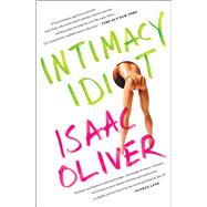 Intimacy Idiot by Oliver, Isaac, 9781476746678