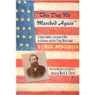 This Day We Marched Again: A Union Soldier's Account of War in Arkansas and the Trans-Mississippi by Haas, Jacob; Christ, Mark K., 9781935106678