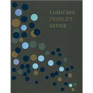 Lighting People's Cities by Gay, Joanne; Hong, Ong Swee; Tan, Joanne, 9781941806678