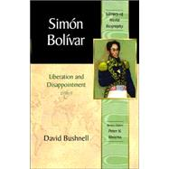 Simon Bolivar Liberation and Disappointment (Library of World Biography Series) by Bushnell, David, 9780321156679