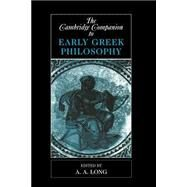 The Cambridge Companion to Early Greek Philosophy by Edited by A. A. Long, 9780521446679
