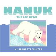 Nanuk the Ice Bear by Winter, Jeanette; Winter, Jeanette, 9781481446679