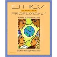 Ethics Across the Professions A Reader for Professional Ethics by Martin, Clancy; Vaught, Wayne; Solomon, Robert C., 9780195326680