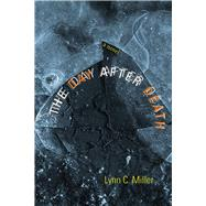 The Day After Death by Miller, Lynn C., 9780826356680