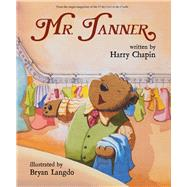 Mr. Tanner by Chapin, Harry, 9780991386680