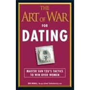The Art of War for Dating: Master Sun Tzu's Tactics to Win over Women by Rogell, Eric, 9781440506680