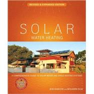 Solar Water Heating : A Comprehensive Guide to Solar Water and Space Heating Systems by Ramlow, Bob, 9780865716681