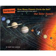 How Many Planets Circle the Sun? And Other Questions about Our Solar System by Carson, Mary Kay; Miller, Ron, 9781454906681