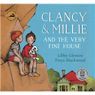 Clancy & Millie and the Very Fine House by Gleeson, Libby; Blackwood, Freya, 9781760126681