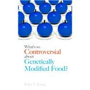 What's So Controversial About Genetically Modified Food? by Lang, John T., 9781780236681