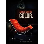 Color: Banish Beige, Boost Color, Transform Your Home by Ahern, Abigail; Atkins-Hughes, Graham, 9781849496681