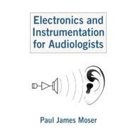 Electronics and Instrumentation for Audiologists by Moser,Paul James, 9781138876682