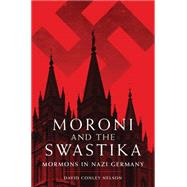 Moroni and the Swastika: Mormons in Nazi Germany by Nelson, David Conley, 9780806146683