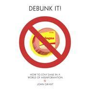 Debunk It! by Grant, John, 9781936976683