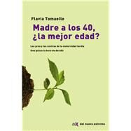 Madre a los 40, La Mejor Edad?/ Mother at 40, the Best Age by Tomaello, Flavia, 9789876096683