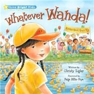 Whatever Wanda! by Ziglar, Christy; Billin-Frye, Paige, 9780824956684