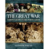 The Great War Through Picture Postcards by De Vries, Guus, 9781473856684