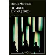 Hombres sin mujeres / Men Without Women by Murakami, Haruki; Martinez, Gabriel Alvarez, 9786074216684