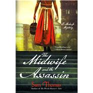The Midwife and the Assassin A Midwife Mystery by Thomas, Sam, 9781250096685