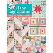 Block-buster Quilts - I Love Log Cabins by Burns, Karen M., 9781604686685