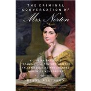 The Criminal Conversation of Mrs. Norton by Atkinson, Diane, 9781613736685