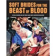 Soft Brides for the Beast of Blood: Fiction, Features and Art from Classic Men's Adventure Magazines by Pentangeli, Pep, 9781840686685