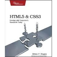 HTML5 and CSS3 : Develop with Tomorrow's Standards Today by HOGAN BRIAN P., 9781934356685