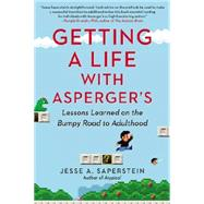 Getting a Life With Asperger's: Lessons Learned on the Bumpy Road to Adulthood by Saperstein, Jesse A., 9780399166686