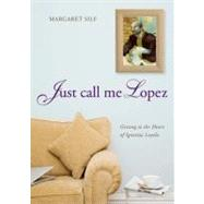 Just Call Me Lopez : Getting to the Heart of Ignatius Loyola by Silf, Margaret, 9780829436686