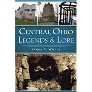 Central Ohio Legends & Lore by Willis, James A., 9781467136686