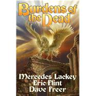 Burdens of the Dead by Lackey, Mercedes; Flint, Eric; Freer, Dave, 9781476736686