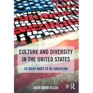 Culture and Diversity in the United States: So Many Ways to Be American by Eller; Jack David, 9781138826687