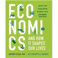 Economics and How It Shapes Our Lives by Clark Anthony, 9781623156688