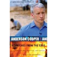 Dispatches from the Edge : A Memoir of War, Disasters, and Survival by Cooper, Anderson, 9780061136689