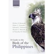 A Guide to the Birds of the Philippines by Kennedy, Robert S.; Gonzales, Pedro C.; Dickinson, Edward C.; Miranda, Hector C.; Fisher, Timothy H., 9780198546689