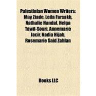 Palestinian Women Writers : May Ziade, Leila Farsakh, Nathalie Handal, Helga Tawil-Souri, Annemarie Jacir, Nadia Hijab, Rosemarie Said Zahlan by , 9781155636689