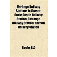 Heritage Railway Stations in Dorset : Corfe Castle Railway Station, Swanage Railway Station, Norden Railway Station by , 9781158396689