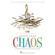 Order from Chaos: Taming Your Wild Music Class by Jacobson, John; Miller, Christi Cary, 9781423476689
