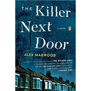 The Killer Next Door A Novel by Marwood, Alex, 9780143126690