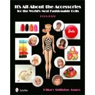 It's All about Accessories: Styles for the World's Most Fashionable Doll, 1959-1972 by James, Hillary Shilkitus, 9780764336690