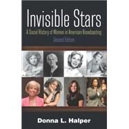Invisible Stars: A Social History of Women in American Broadcasting by Halper; Donna, 9780765636690