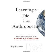 Learning to Die in the Anthropocene by Scranton, Roy, 9780872866690