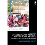 Violence Against Women in Legally Plural settings: Experiences and Lessons from the Andes by Barrera Vivero; Anna, 9781138936690