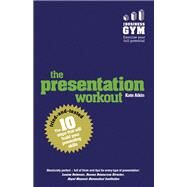 The Presentation Workout The 10 tried-and-tested steps that will build your presenting skills by Atkin, Kate, 9781292076690