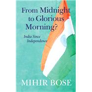 From Midnight to Glorious Morning? by Bose, Mihir, 9781910376690