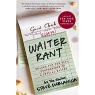 Waiter Rant : Thanks for the Tip--Confessions of a Cynical Waiter by Steve, Dublanica Aka the Waiter, 9780061256691
