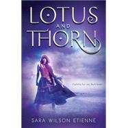 Lotus and Thorn by Etienne, Sara W., 9780399256691