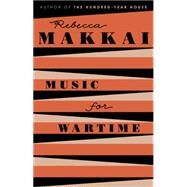 Music for Wartime Stories by Makkai, Rebecca, 9780525426691