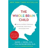 The Whole-Brain Child by SIEGEL, DANIEL J.BRYSON, TINA PAYNE, 9780553386691